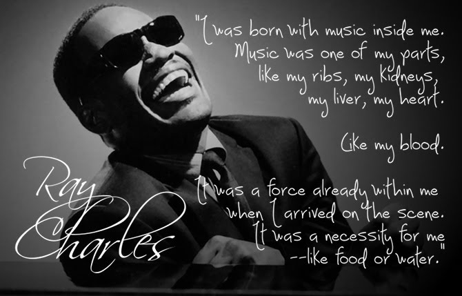 """""""I was born with music inside me. Music was one of my parts, like my ribs, my kidneys,  my liver, my heart.  Like my blood.  It was a force already within me  when I arrived on the scene. It was a necessity for me --like food or water."""""""