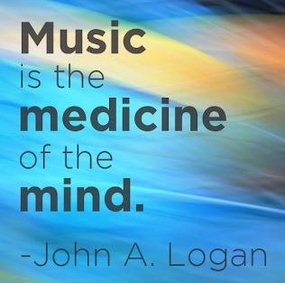 """Music is the medicine of the mind"" --John A Logan"